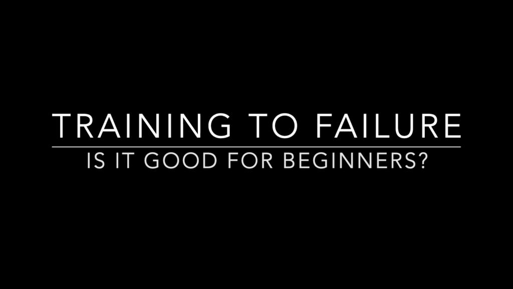 Should Beginners Train to Failure?