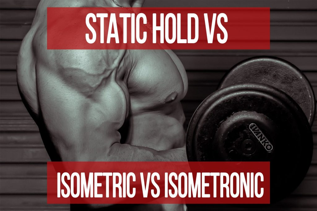Static Hold vs Isometric vs Isometronic: What You Need To Know