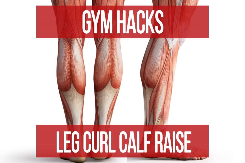 Gym Hacks: Leg Curl Calf Raise