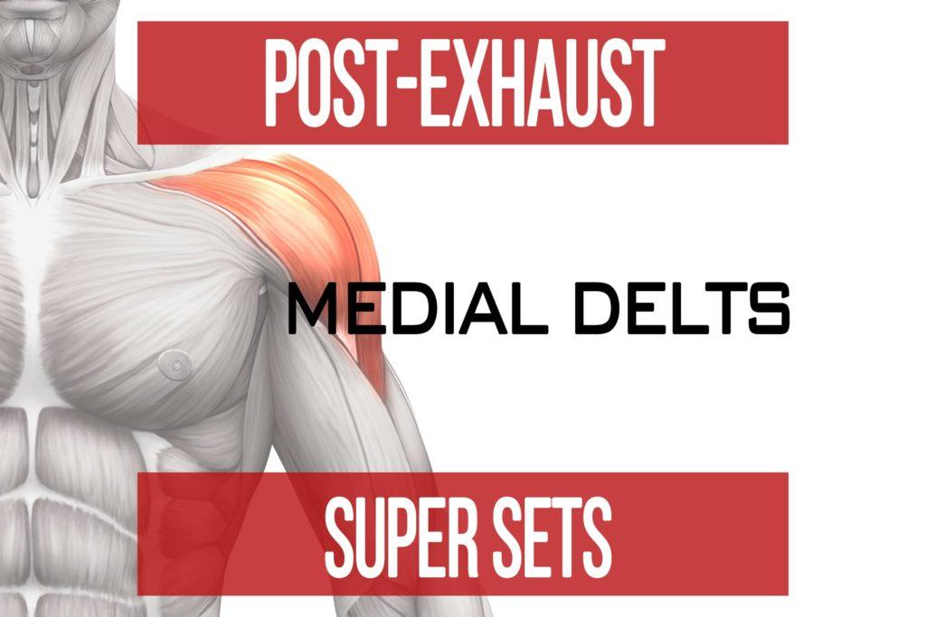 Post-Exhaust Super Sets: Medial Delts