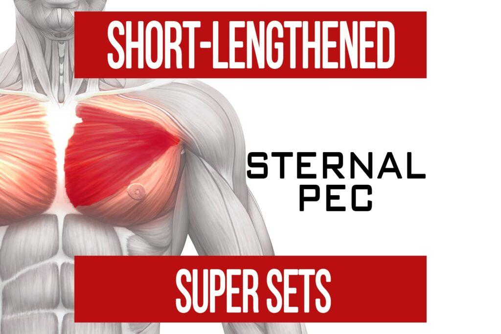 Short Lengthened Super Sets: Sternal Pec