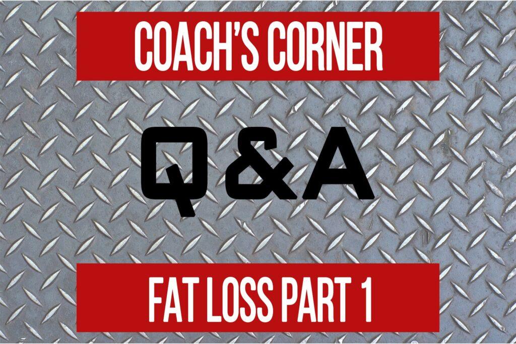 Coach's Corner Q&A: Case Study – Fat Loss Part 1