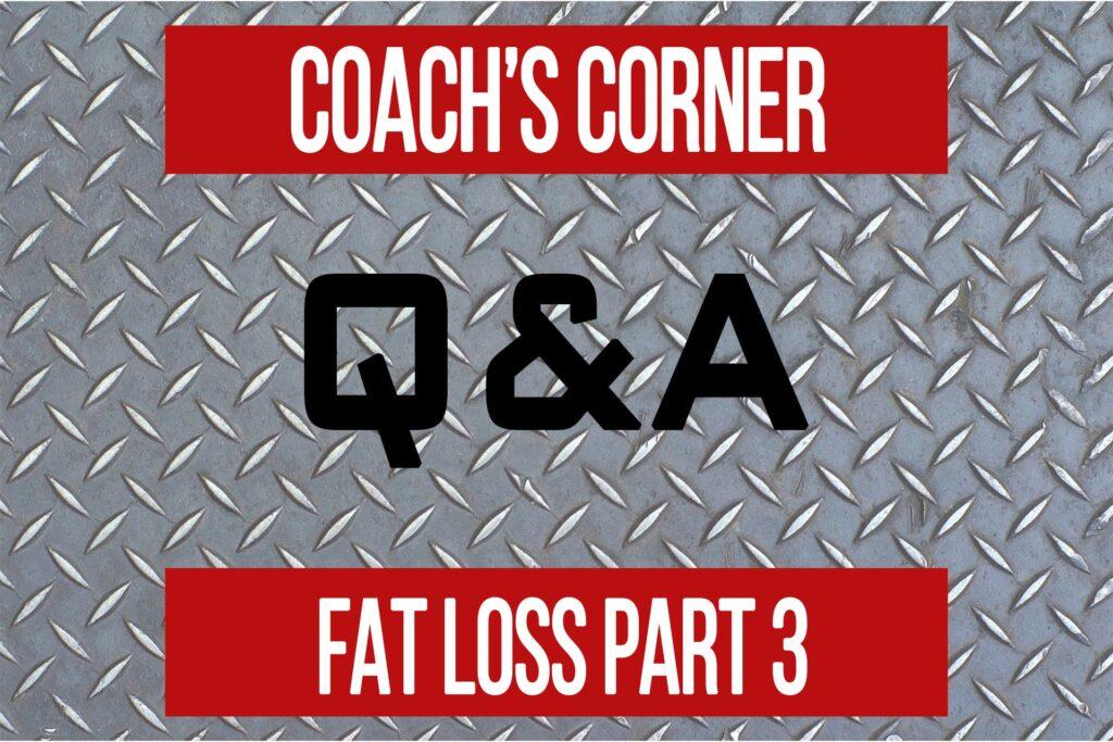 Coach's Corner Q&A: Case Study – Fat Loss Part 3
