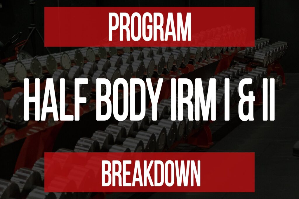 Program Breakdown: Half Body I.R.M.