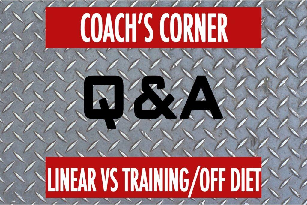 Coach's Corner Q&A: Linear Diet VS Training/Off Rotation