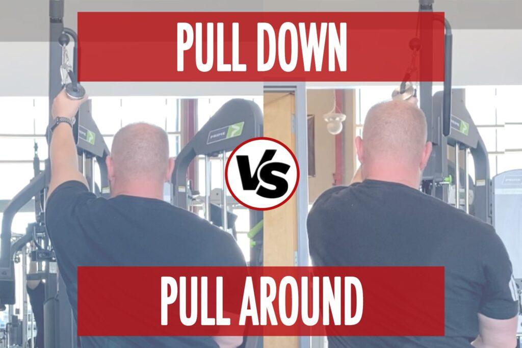 Pull Down VS Pull Around