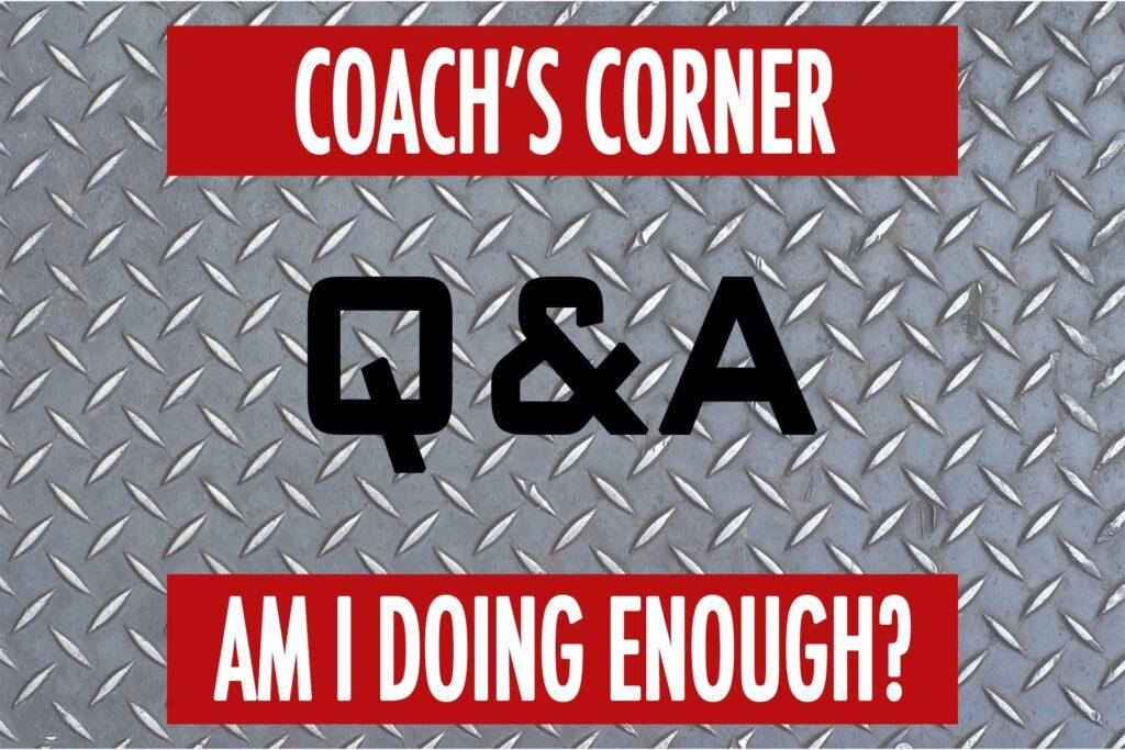 Coach's Corner Q&A: Am I Doing Enough?